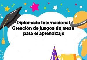 Diplomado internacional creación de juegos de mesa para el aprendizaje